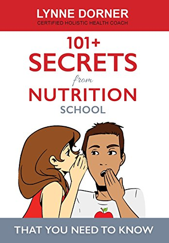 101+ Secrets from Nutrition School: That You Need To Know: Lynne M Dorner