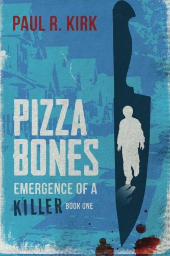 Pizza Bones: Emergence of a Killer (Part One): Mr. Paul R. Kirk