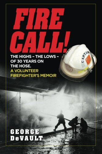 Fire Call!: sounding the alarm to save our vanishing volunteers: DeVault, George