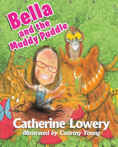 Bella and the Muddy Puddle: Lowery, Catherine