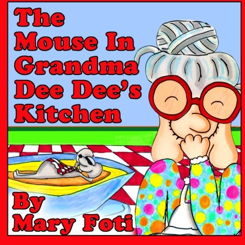 The Mouse In Grandma Dee Dee's Kitchen: Mary Foti