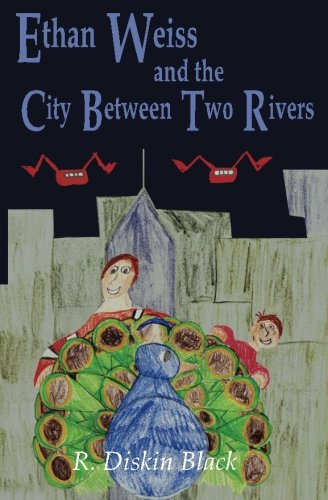 9780990936749: Ethan Weiss and the City Between Two Rivers