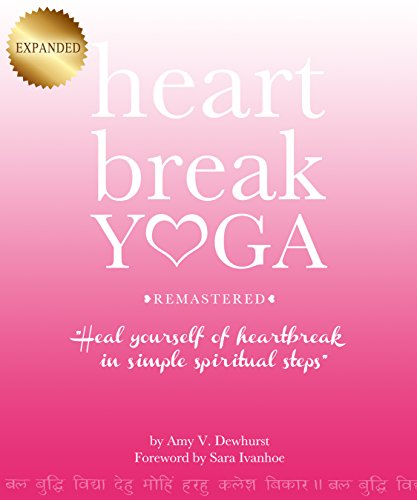 9780990942412: Heartbreak Yoga Remastered: Heal Yourself of Heartbreak in Simple Spiritual Steps