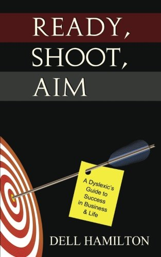 9780990954453: Ready, Shoot, Aim: A Dyslexic's Guide to Success in Business & Life