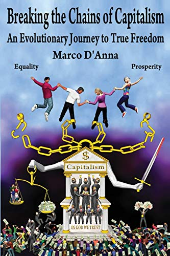 9780990957034: Breaking the Chains of Capitalism: An Evolutionary Journey to True Freedom