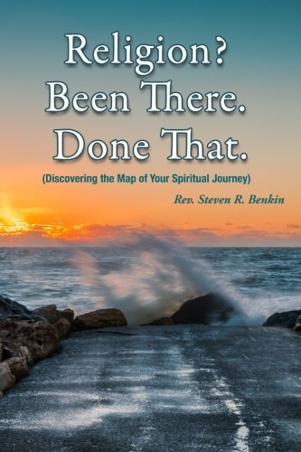 9780990957515: Religion? Been there. Done that.: Discovering the map of your spiritual journey