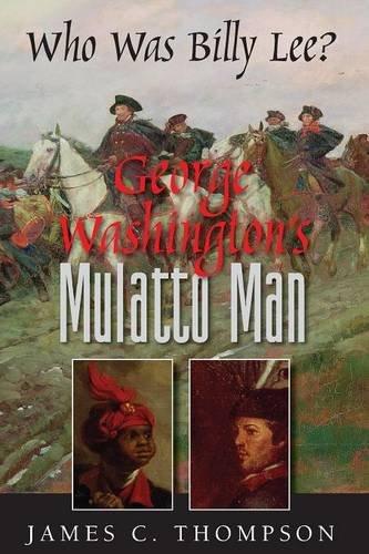 9780990959243: George Washington's Mulatto Man - Who Was Billy Lee?