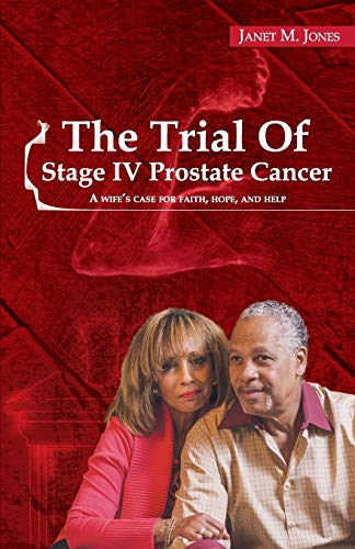The Trial Of Stage IV Prostate Cancer: A Wife's Case for Faith, Hope, and Help: Jones, Janet M