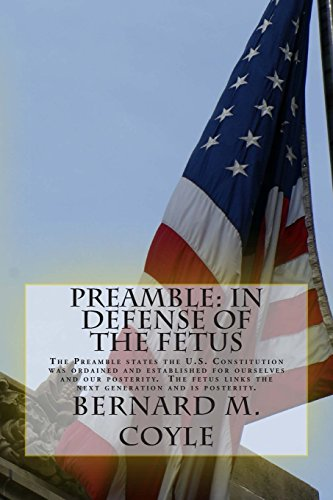 9780990966135: Preamble: In Defense of the Fetus: The Preamble states the U.S. Constitution was ordained and established for ourselves and our posterity. The fetus links the next generation and is posterity.