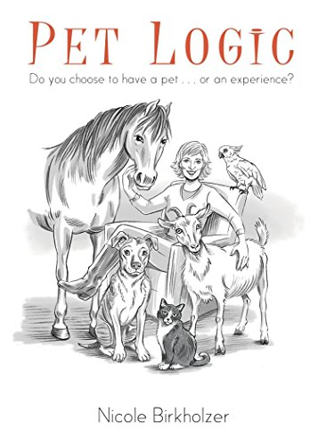 9780990973379: Pet Logic: Do You Choose To Have A Pet ... Or An Experience?