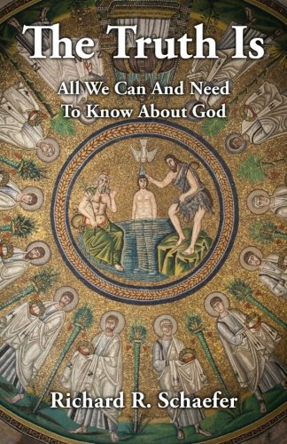 9780990977209: The Truth Is: All We Can and Need to Know about God