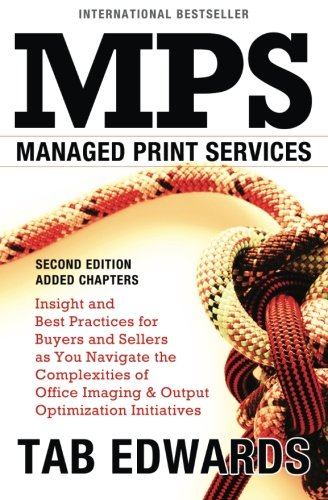 9780990986652: MPS: MANAGED PRINT SERVICES - Second Edition: Insight and Best Practices for Buyers and Sellers as You Navigate the Complexities of Office Imaging & Output Optimization Initiatives