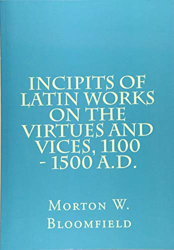 Incipits of Latin Works on the Virtues: Bloomfield, Morton W.