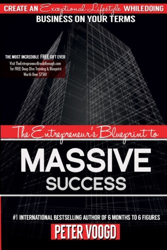 9780990997320: The Entrepreneur's Blueprint to Massive Success: Create An Exceptional Lifestyle While Doing Business On Your Terms