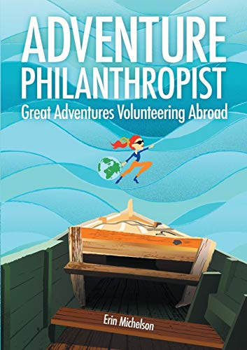 9780991001606: Adventure Philanthropist: Great Adventures Volunteering Abroad