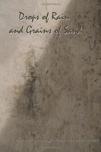 Drops of Rain and Grains of Sand: A collection of a thought.: Michael Fleming / Brahmacharya Baba