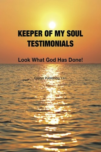 9780991021802: Keeper of My Soul Testimonials: Look What God Has Done!