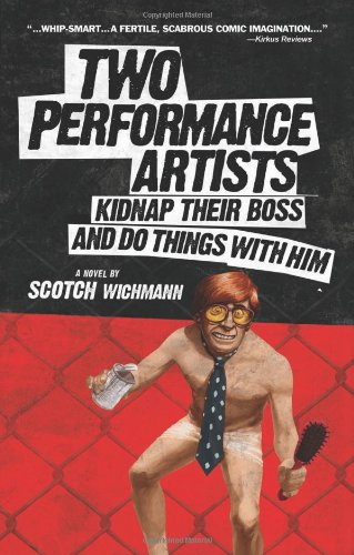 Two Performance Artists Kidnap Their Boss And: Scotch Wichmann