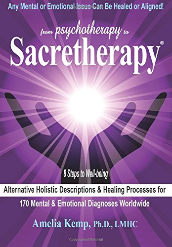 9780991028405: From Psychotherapy to Sacretherapy - Alternative Holistic Descriptions & Healing Processes for 170 Mental & Emotional Diagnoses Worldwide
