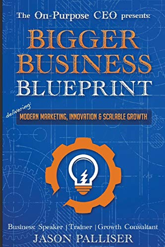 9780991041671 on purpose ceo presents bigger business blueprint 9780991041671 on purpose ceo presents bigger business blueprint modern marketing innovation malvernweather Choice Image