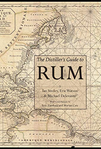 The Distiller's Guide to Rum: Smiley, Ian; Watson, Eric; Delevante, Michael