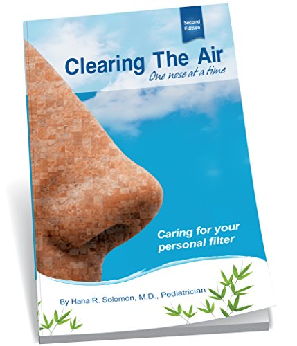 Clearing the Air One Nose At a Time, 2nd Edition: Hana R. Solomon, M.D. AKA Dr. Hana