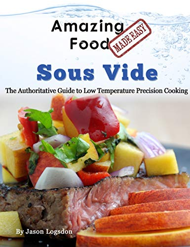 9780991050192: Amazing Food Made Easy - Sous Vide: The Authoritative Guide to Low Temperature Precision Cooking