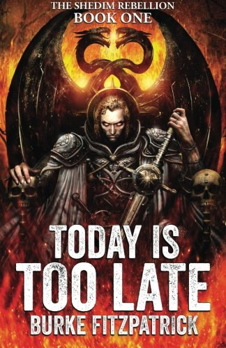 9780991057214: Today Is Too Late (The Shedim Rebellion) (Volume 1)