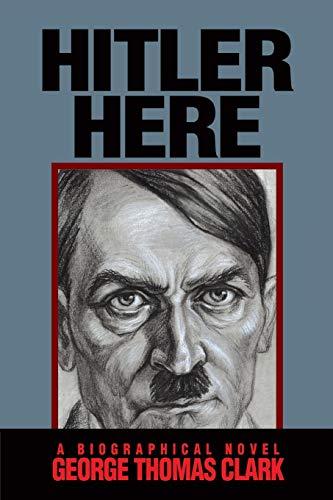 9780991062386: Hitler Here: A Biographical Novel