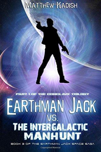 Earthman Jack vs. The Intergalactic Manhunt: Episode 1 Of The Conclave Trilogy: Matthew Kadish