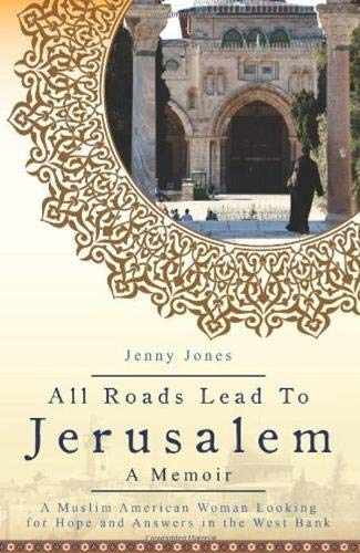 All Roads Lead to Jerusalem: A Muslim American Woman Looking for Hope and Answers in the West Bank:...