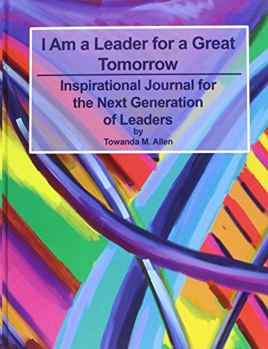 9780991072361: I Am a Leader for a Great Tomorrow: An Inspirational Journal for the Next Generation of Leaders