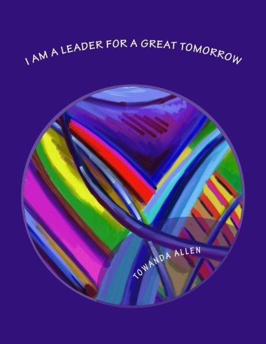 9780991072378: I Am a Leader for a Great Tomorrow: An Inspirational Journal for the Next Generation of Leaders