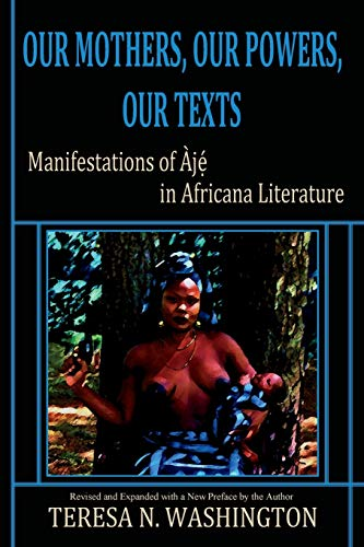 9780991073054: Our Mothers, Our Powers, Our Texts: Manifestations of Aje in Africana Literature