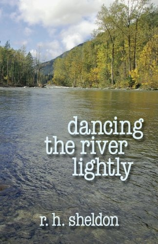 Dancing the River Lightly: Sheldon, R H