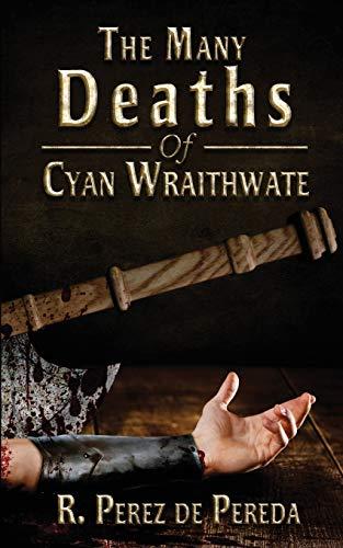 The Many Deaths Of Cyan Wraithwate: de Pereda, R. Perez