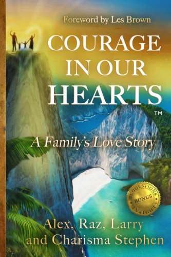 Courage in our Hearts?: A Family's Love Story: Mr. Alex Stephen