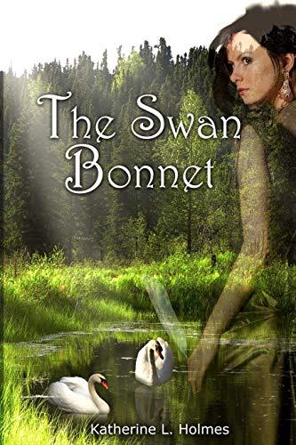 The Swan Bonnet: Holmes, Katherine L.