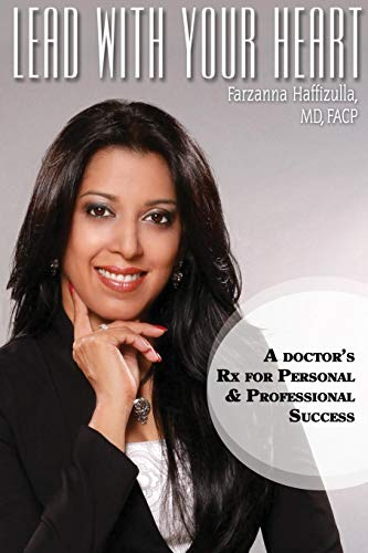 Lead With Your Heart: A Doctor's Rx For Personal & Professional Success: Farzanna Haffizulla
