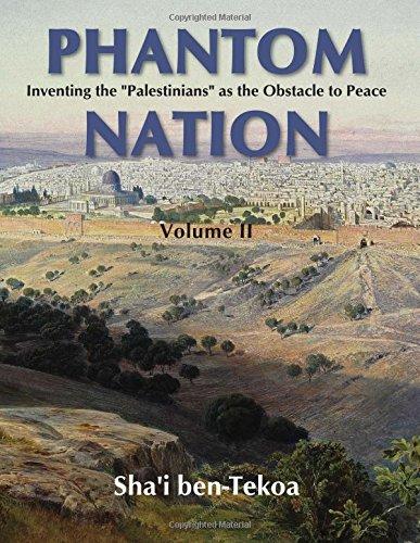 "Phantom Nation: Inventing the ""Palestinians"" as the: Sha'i Ben-Tekoa"