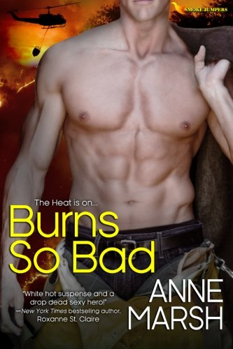 Burns So Bad (Smoke Jumpers) (Volume 3): Anne Marsh