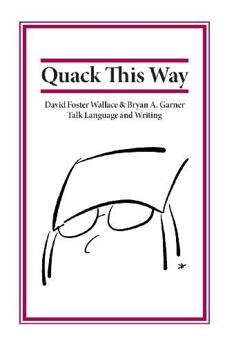 9780991118106: Quack This Way: David Foster Wallace & Bryan A. Garner Talk Language and Writing