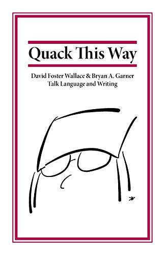 9780991118113: Quack This Way: David Foster Wallace & Bryan A. Garner Talk Language and Writing