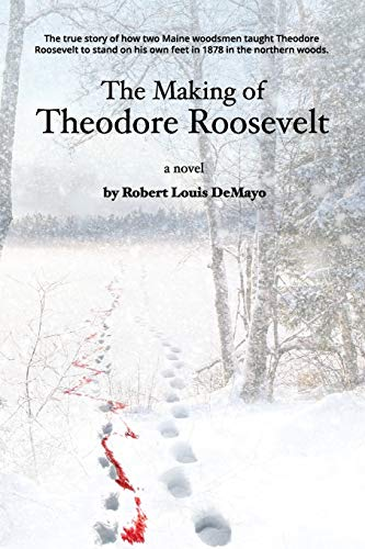 9780991118342: The Making of Theodore Roosevelt