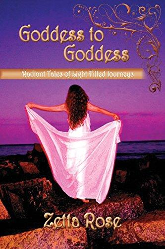 Goddess to Goddess: Radiant Tales of Light Filled Journeys: Zetta Rose