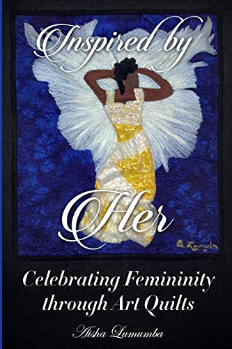 9780991130535: Inspired By Her: Celebrating Femininity through Art Quilts