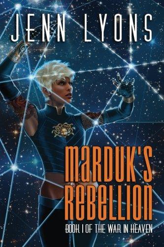Marduks Rebellion: Book 1 of the War in Heaven: Jenn Lyons
