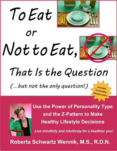 9780991144006: To Eat or Not to Eat, That Is the Question: Use the Power of Personality Type and the Z-Pattern to Make Healthy Lifestyle Decisions