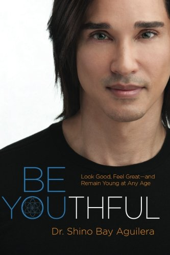 9780991144501: Be Youthful: Look Good, Feel Great--and Remain Young at Any Age