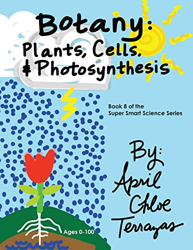Botany: Plants, Cells and Photosynthesis (Super Smart Science): Terrazas, April Chloe